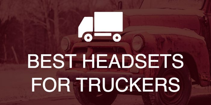 Best headsets for truckers