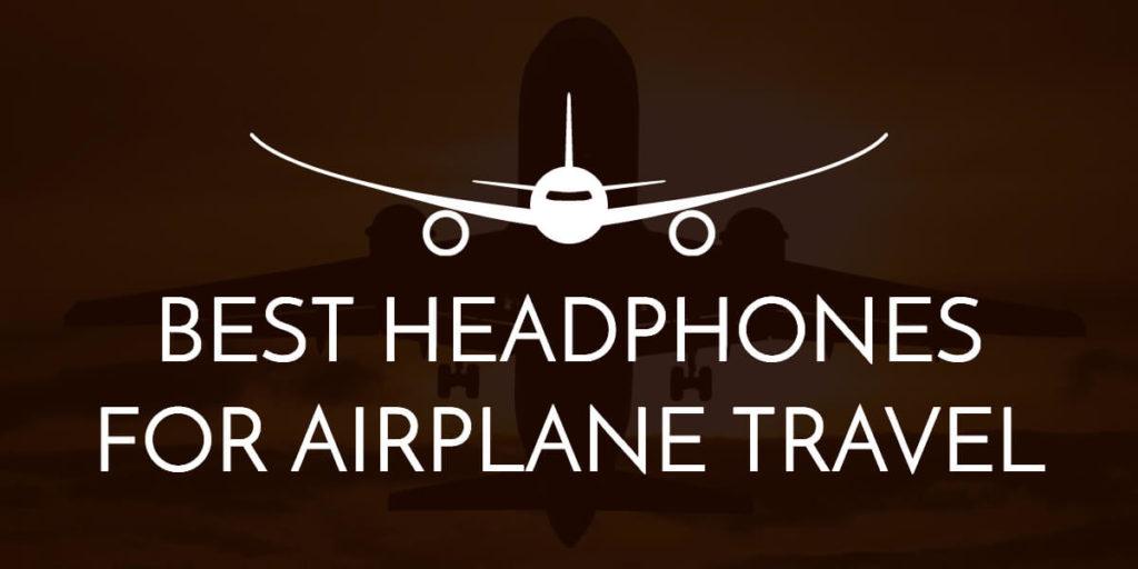 Headphones for airplane travel