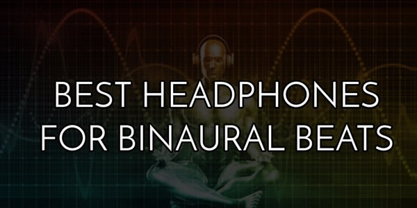 Headphones for binaural beats