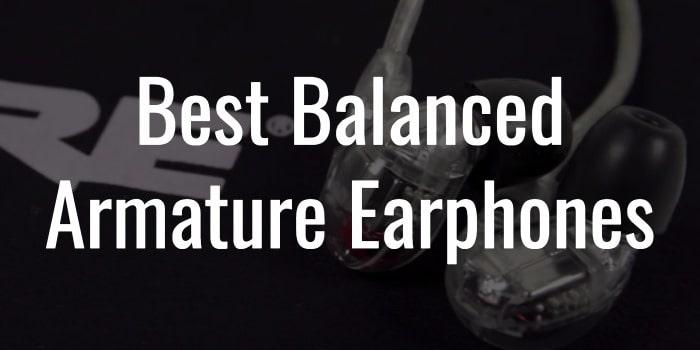Best balanced armature earphones
