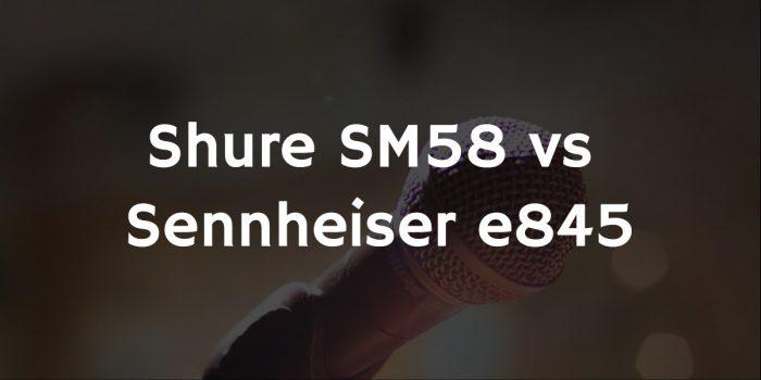 Shure sm58 vs. sennheiser e845