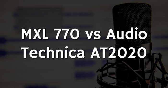 Mxl 770 vs audio technica at2020
