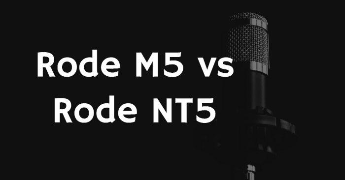 Rode m5 vs rode nt5