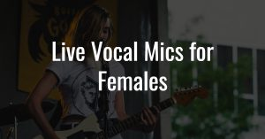 Live vocal mic for females