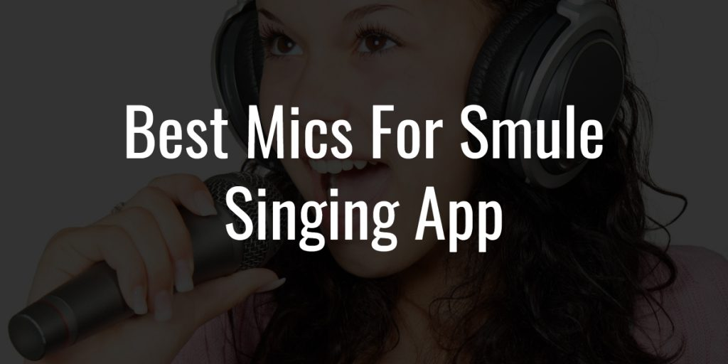 Mics for smule singing app