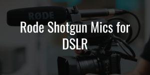 Rode shotgun mics for dslr