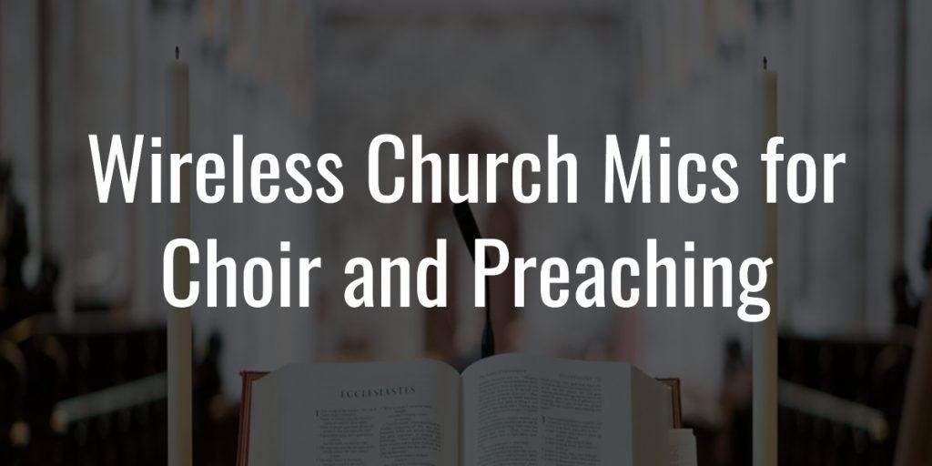 Best wireless church mics for choir and preaching