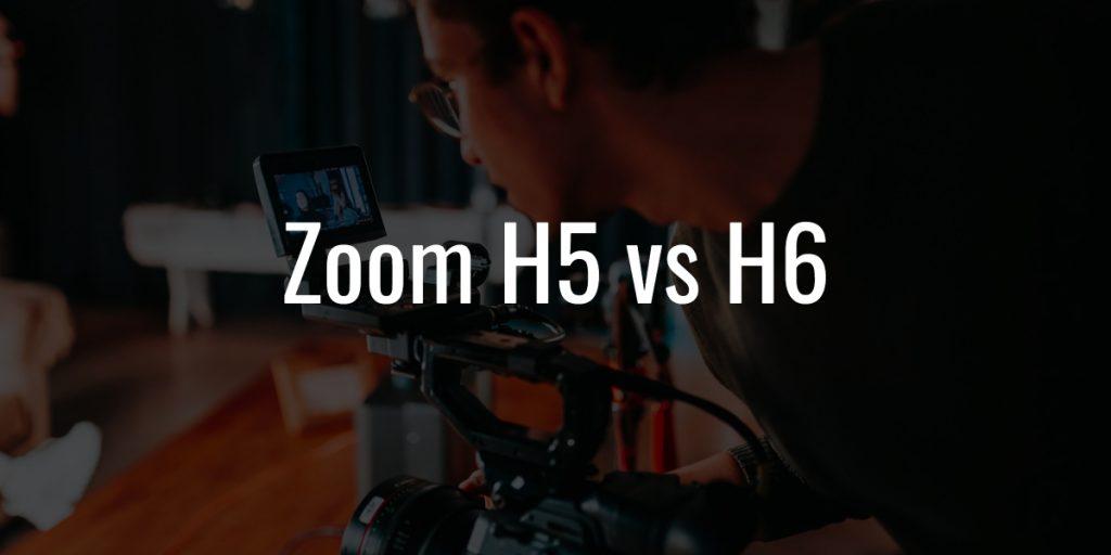 Zoom h5 vs h6