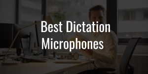 Best dictation microphones