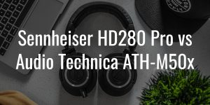 Sennheiser hd280 pro vs audio technica ath m50x