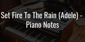 Set fire to the rain (adele) easy piano notes