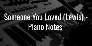 Someone you loved (lewis) easy piano notes